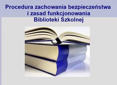 Procedura zachowania bezpieczeństwa i zasad funkcjonowania Biblioteki Szkolnej